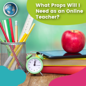 Read more about the article What Props Will I Need as an Online Teacher?