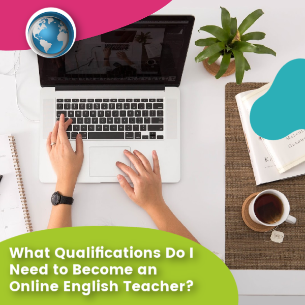 Read more about the article What Qualifications Do I Need to Become an Online English Teacher?