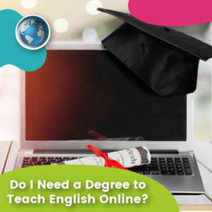 Read more about the article Do I Need a Degree to Teach English Online?