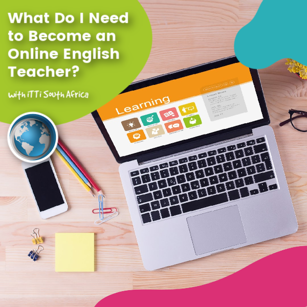 Read more about the article What Do I Need to Become an Online English Teacher?