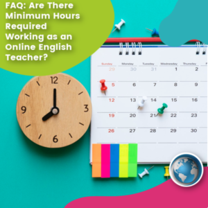 Read more about the article Are There Minimum Hours Required Working as an Online English Teacher?