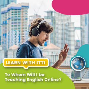 Read more about the article To Whom Will I be Teaching English Online?
