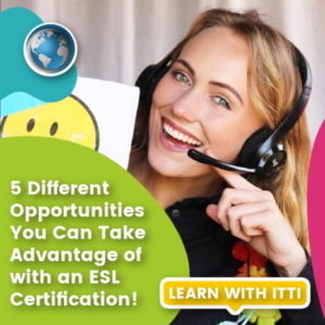 Read more about the article 5 Different Opportunities You Can Take Advantage of with an ESL Certification.