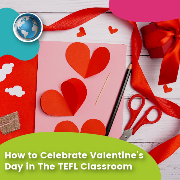 You are currently viewing How to Celebrate Valentine's Day in The TEFL Classroom