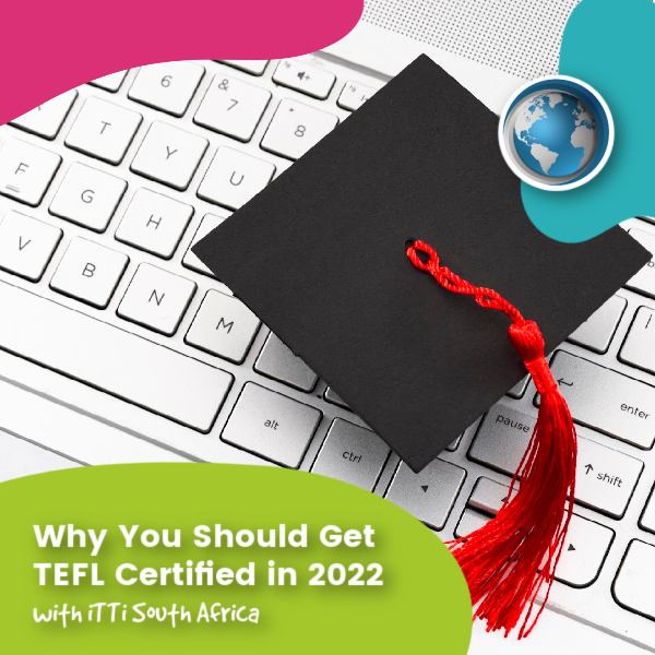 You are currently viewing Why You Should Get TEFL Certified in 2021