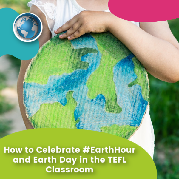 You are currently viewing How to Celebrate #EarthHour and Earth Day in the TEFL Classroom
