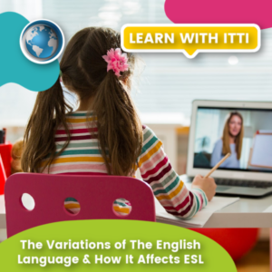 Read more about the article The Variations of The English Language & How It Affects ESL