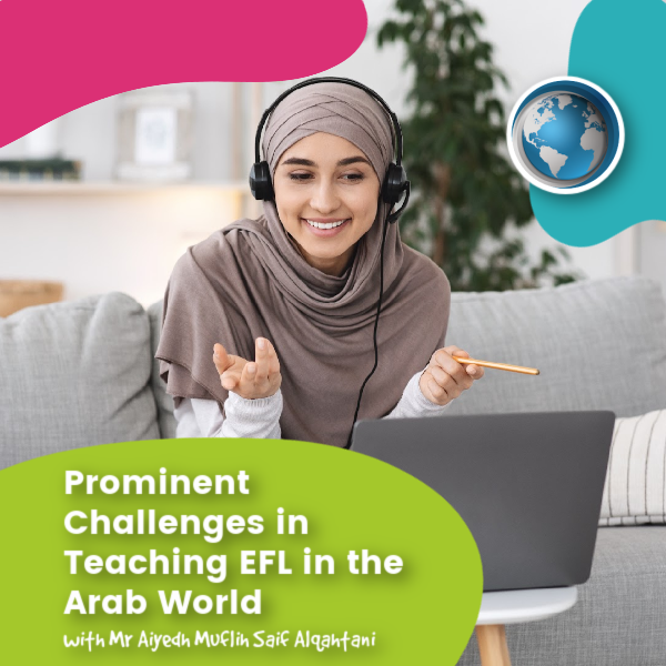 You are currently viewing iTTi South Africa Student Articles: Prominent Challenges in Teaching EFL in the Arab World by Mr Aiyedh Muflih Saif Alqahtani