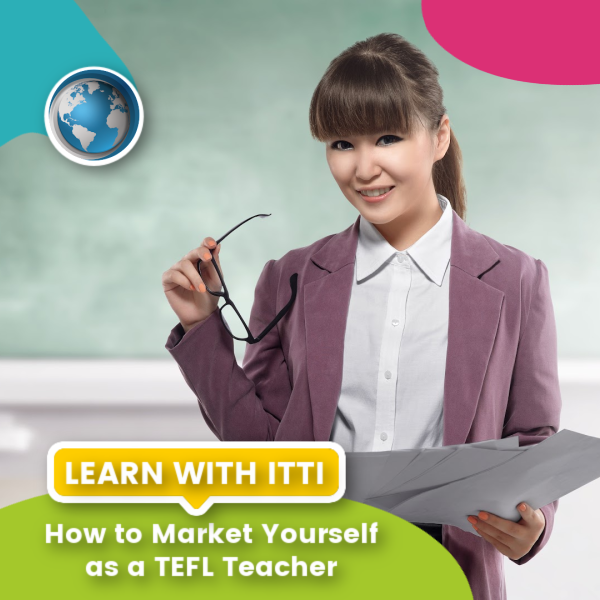 You are currently viewing How to Market Yourself as a TEFL Teacher